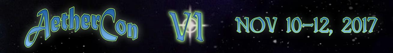 AetherCon VI November 10th-12th 2017